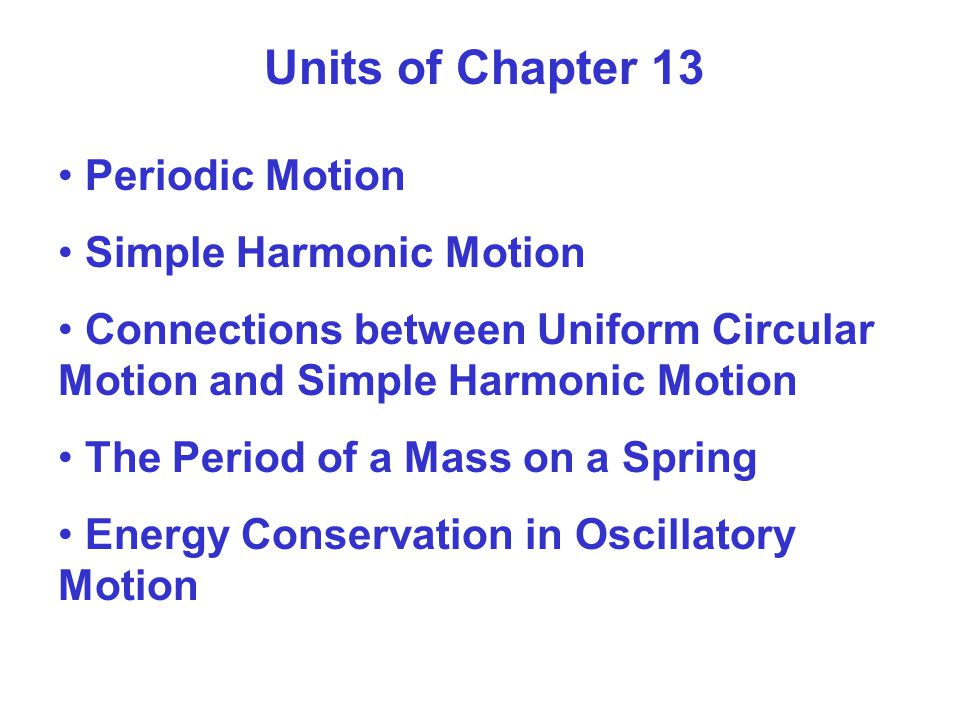 Units of Chapter 13 Periodic Motion Simple Harmonic Motion