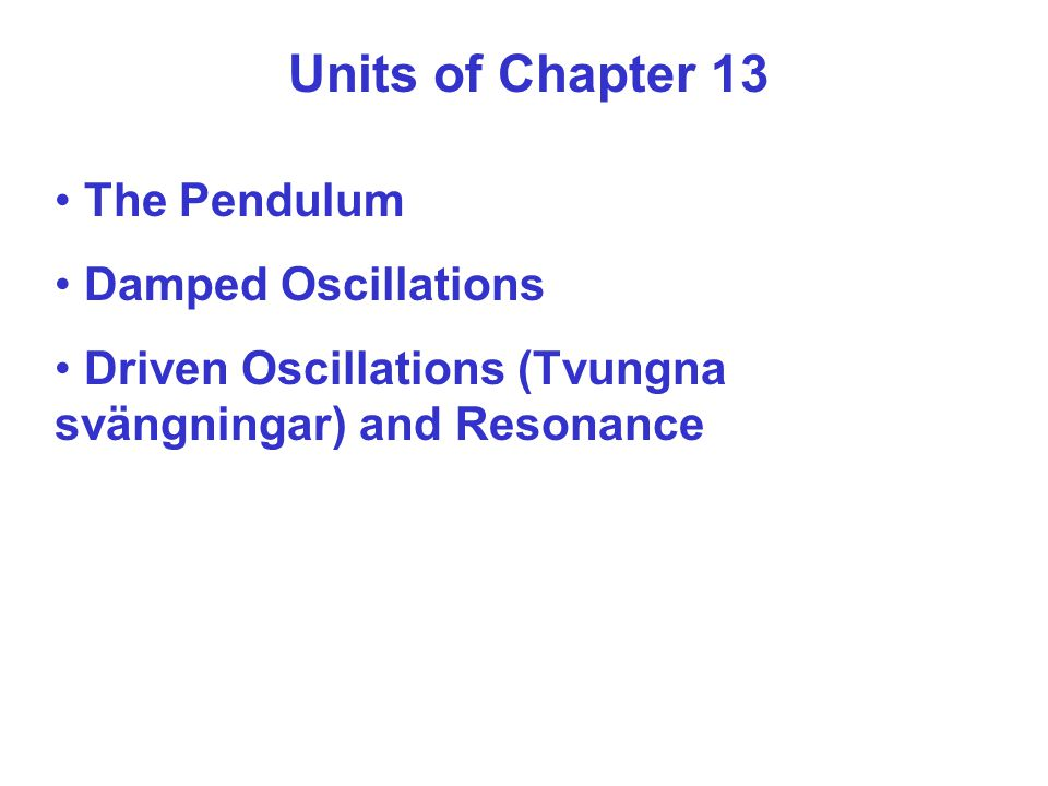 Units of Chapter 13 The Pendulum Damped Oscillations