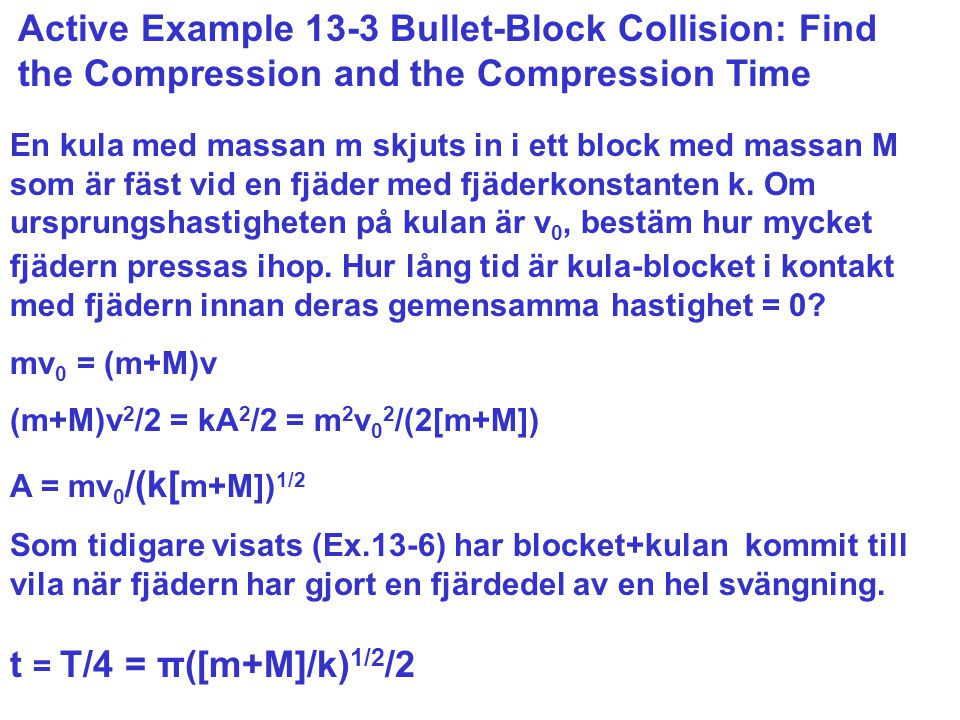 Active Example 13-3 Bullet-Block Collision: Find the Compression and the Compression Time