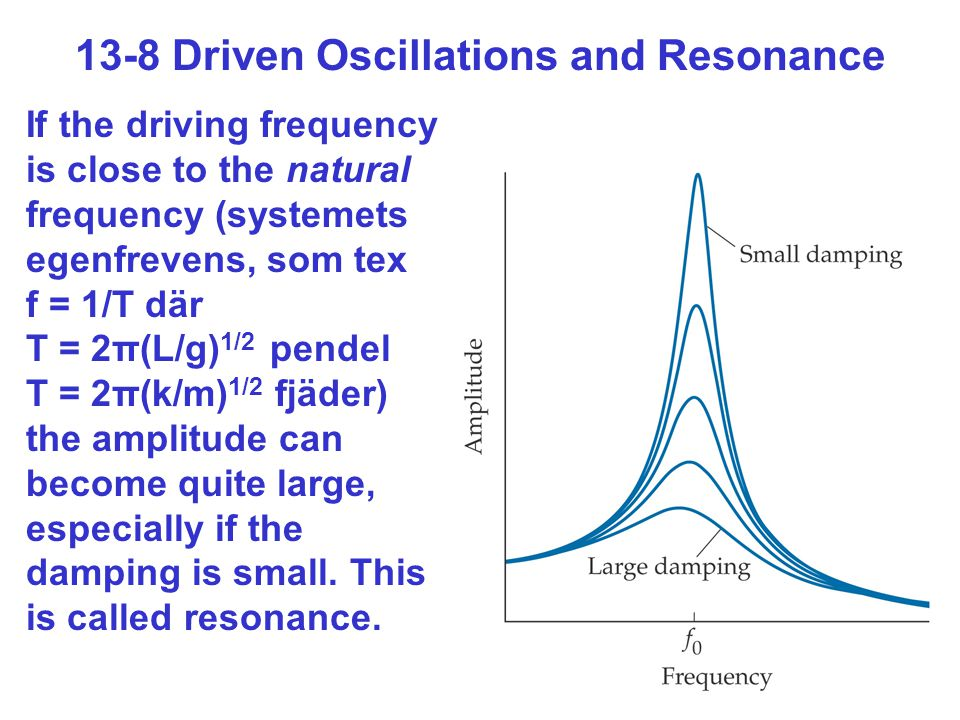 13-8 Driven Oscillations and Resonance
