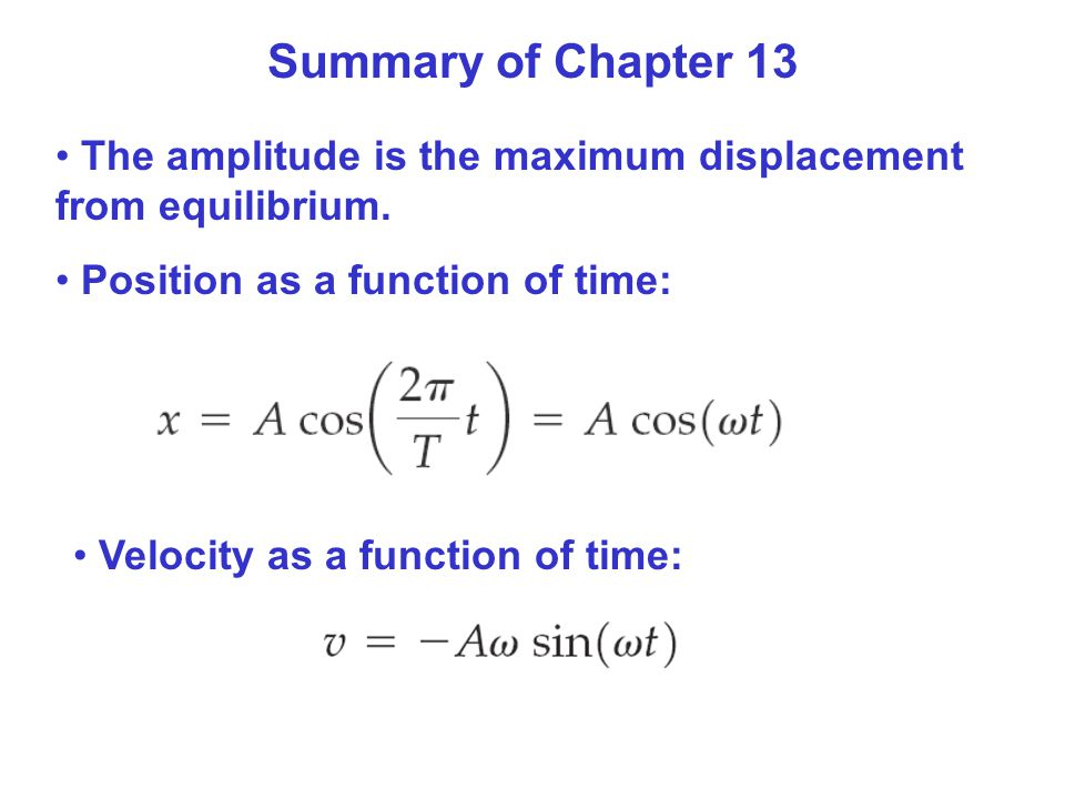 Summary of Chapter 13 The amplitude is the maximum displacement from equilibrium. Position as a function of time: