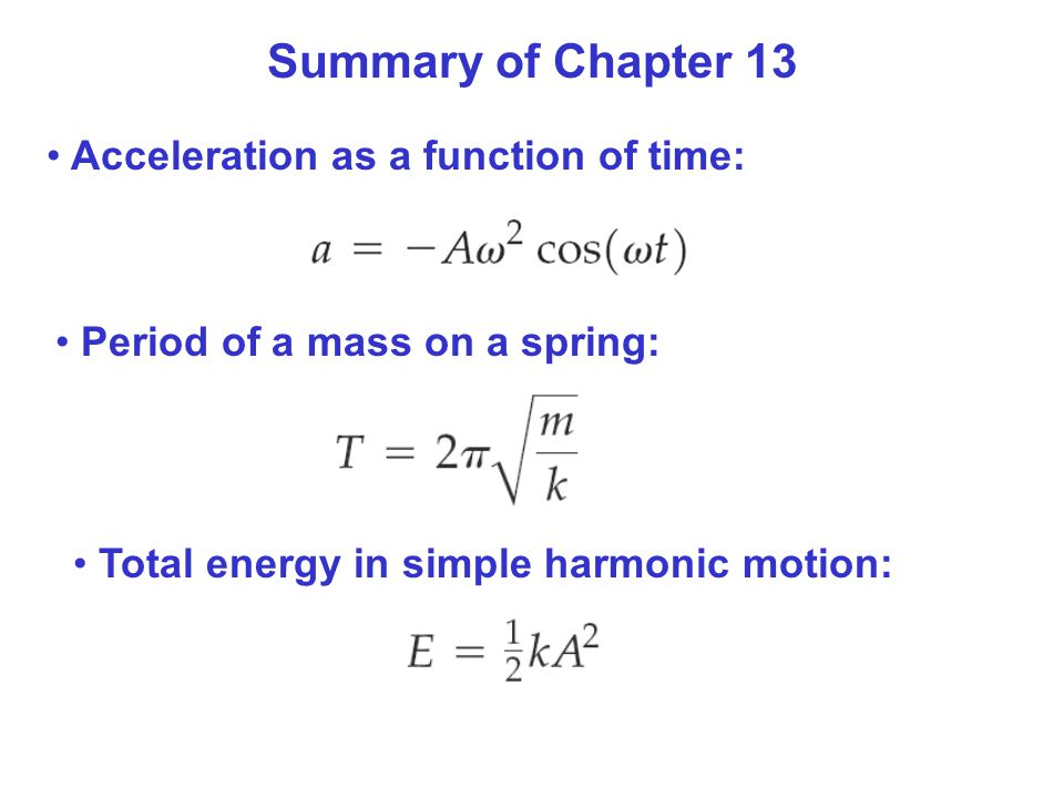 Summary of Chapter 13 Acceleration as a function of time: