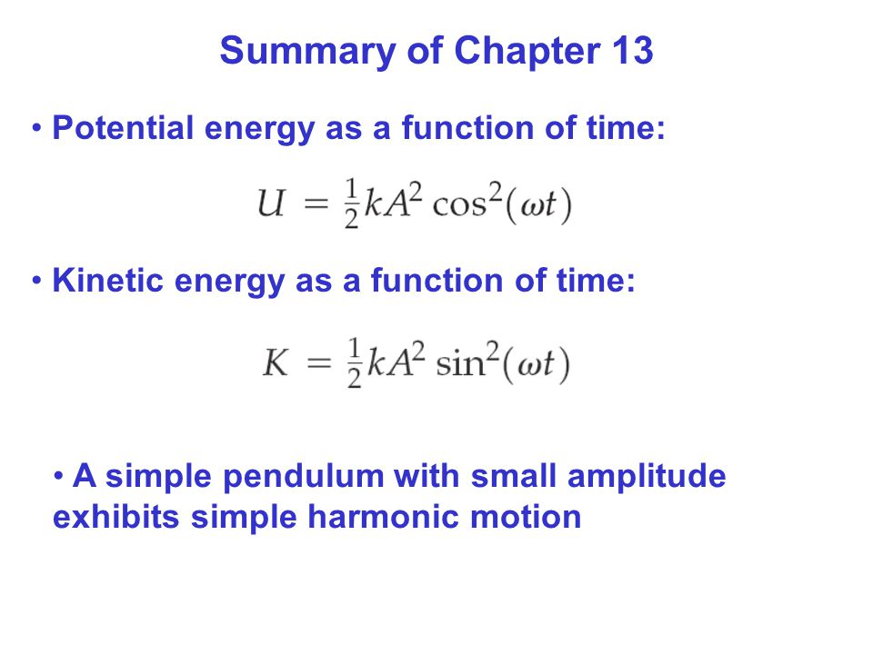 Summary of Chapter 13 Potential energy as a function of time: