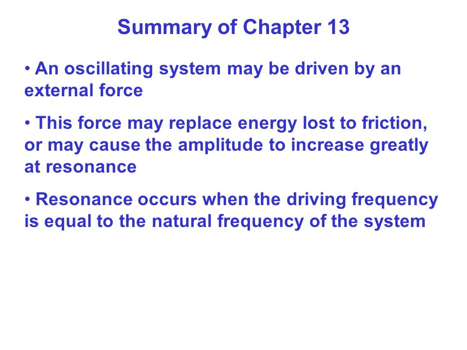 Summary of Chapter 13 An oscillating system may be driven by an external force.