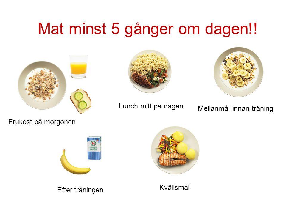 Mat minst 5 gånger om dagen!!