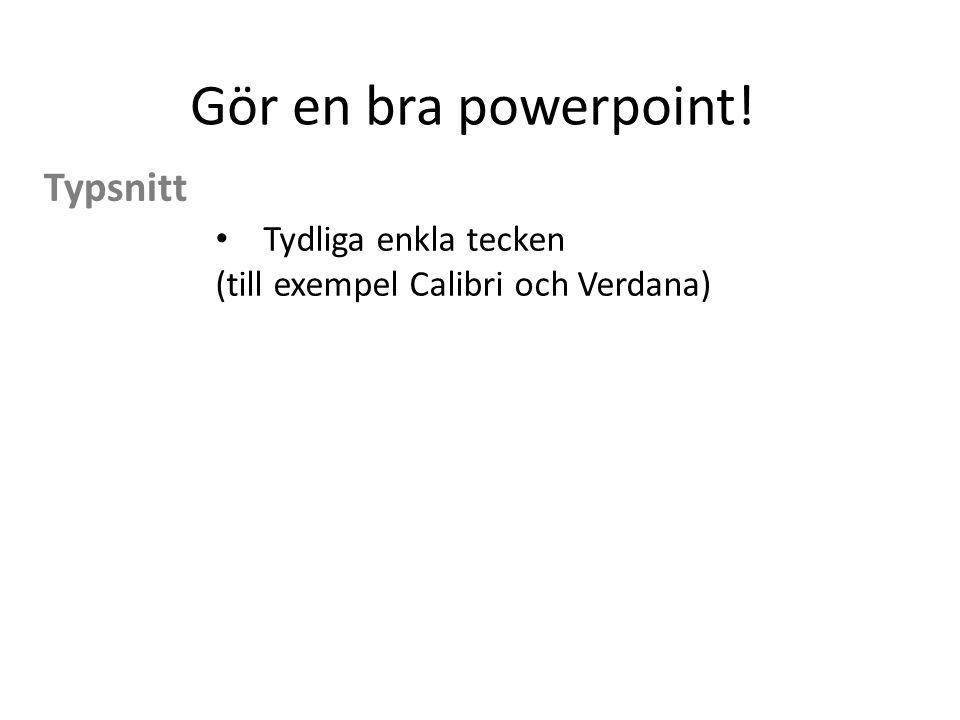 Gör en bra powerpoint! Typsnitt Tydliga enkla tecken