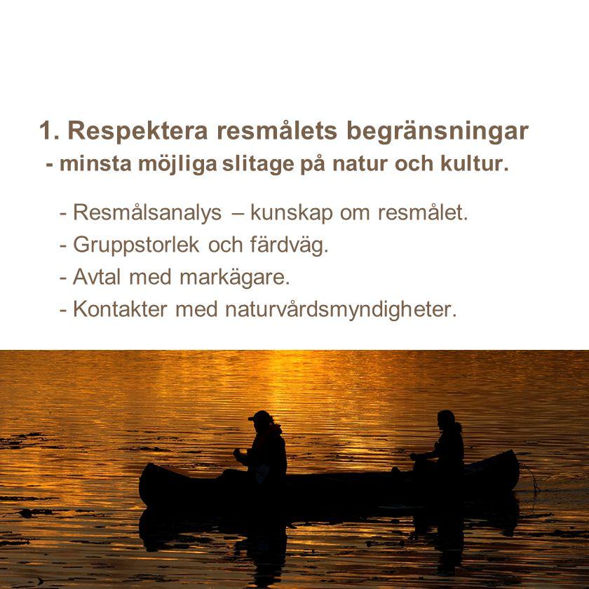 1. Respektera resmålets begränsningar - minsta möjliga slitage på natur och kultur.
