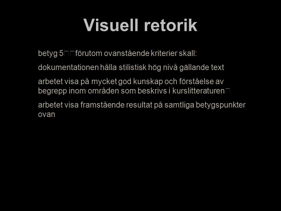 Visuell retorik betyg 5 förutom ovanstående kriterier skall:
