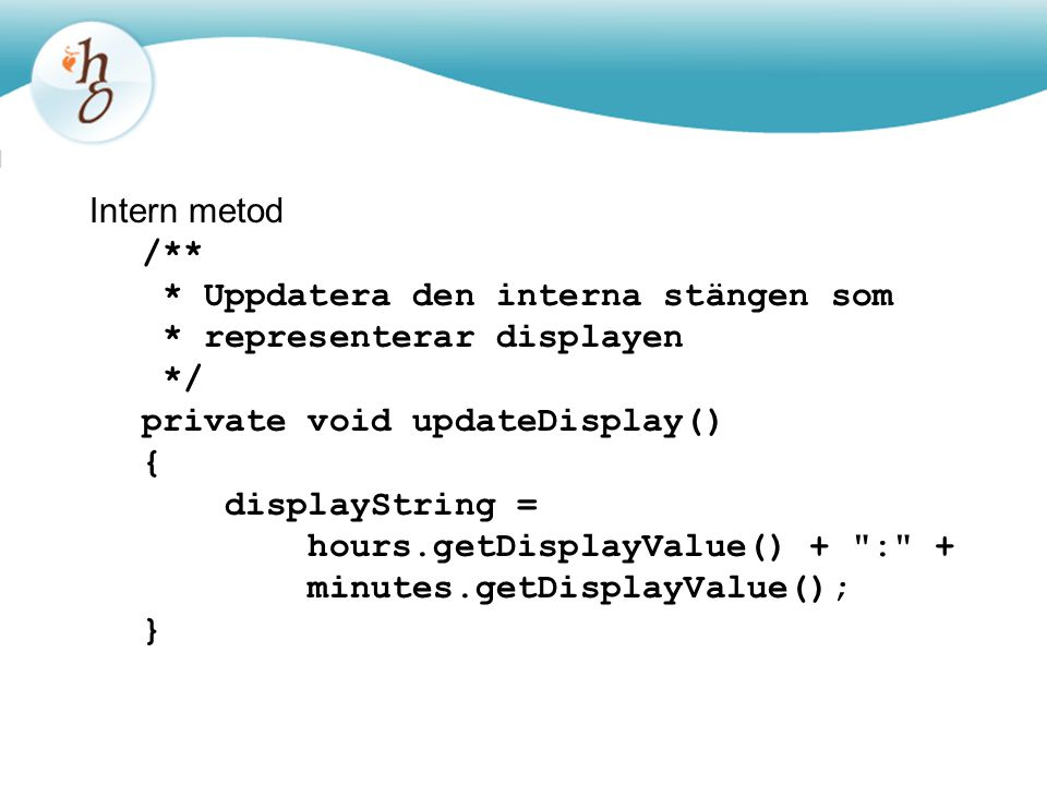 Intern metod /** * Uppdatera den interna stängen som. * representerar displayen. */ private void updateDisplay()