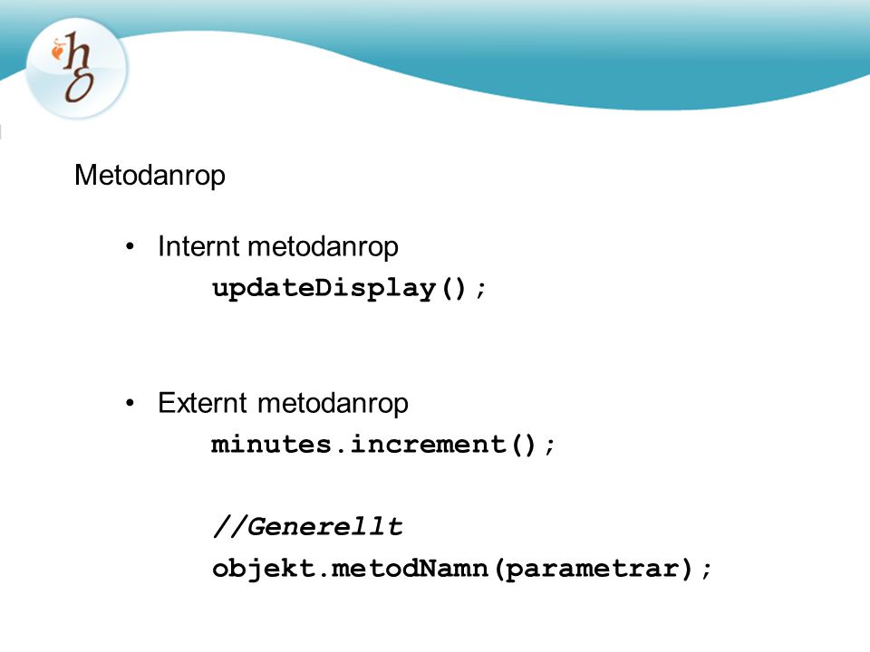 objekt.metodNamn(parametrar);