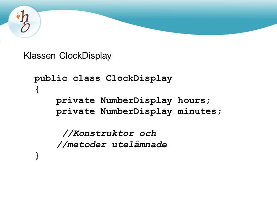 Klassen ClockDisplay public class ClockDisplay. { private NumberDisplay hours; private NumberDisplay minutes;