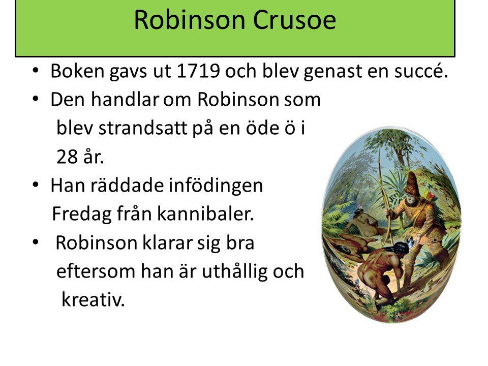 Robinson Crusoe Boken gavs ut 1719 och blev genast en succé.