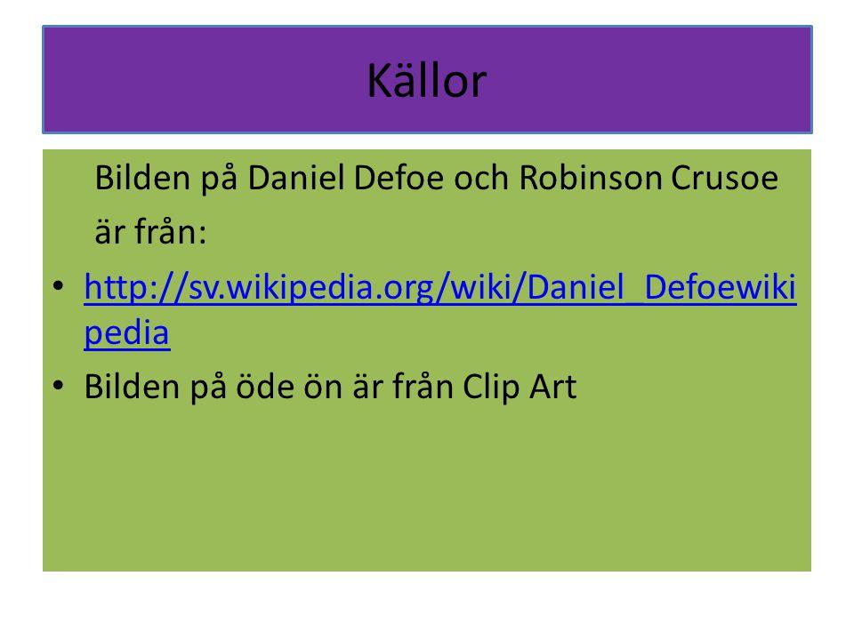 Källor Bilden på Daniel Defoe och Robinson Crusoe är från:
