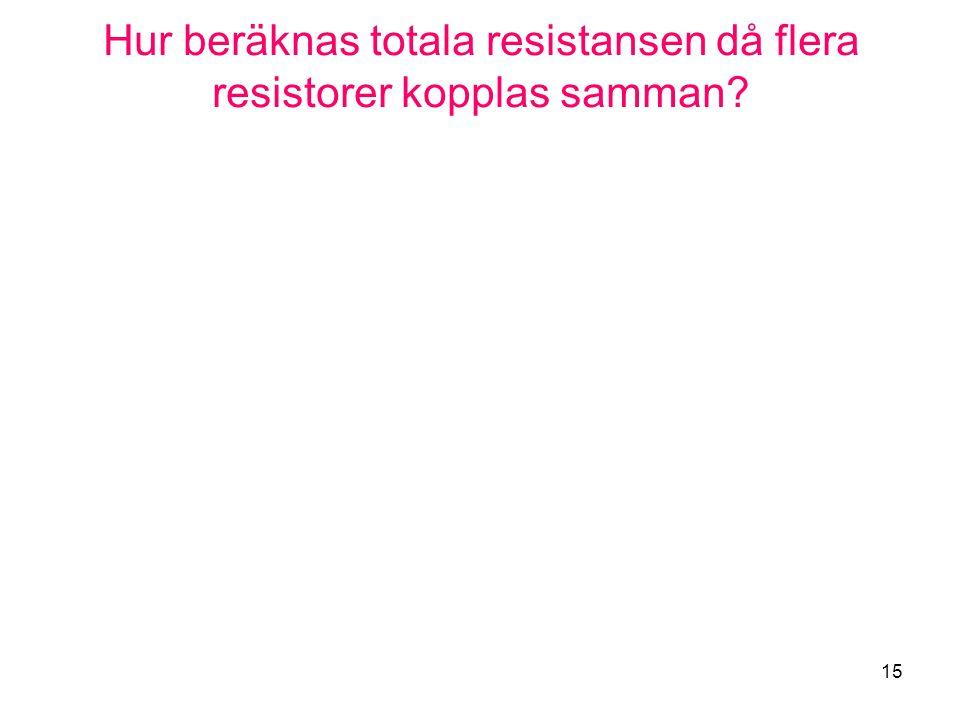 Hur beräknas totala resistansen då flera resistorer kopplas samman