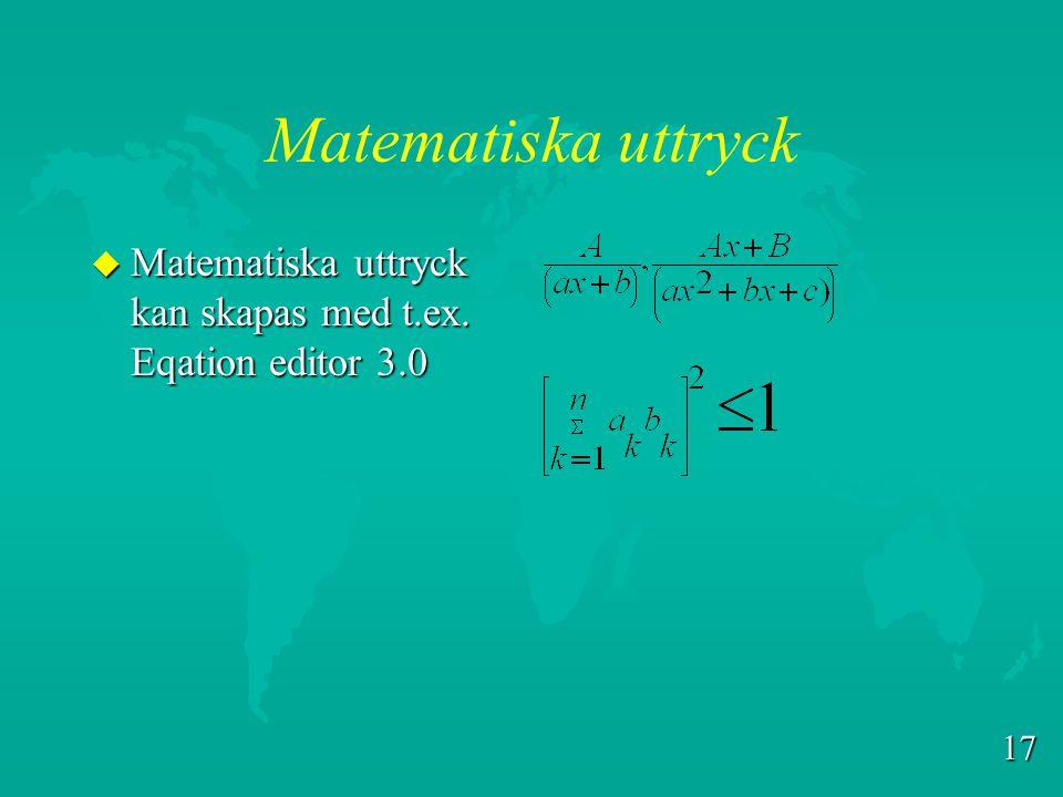 Matematiska uttryck Matematiska uttryck kan skapas med t.ex. Eqation editor 3.0