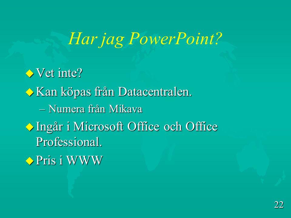 Har jag PowerPoint Vet inte Kan köpas från Datacentralen.