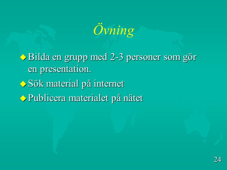 Övning Bilda en grupp med 2-3 personer som gör en presentation.
