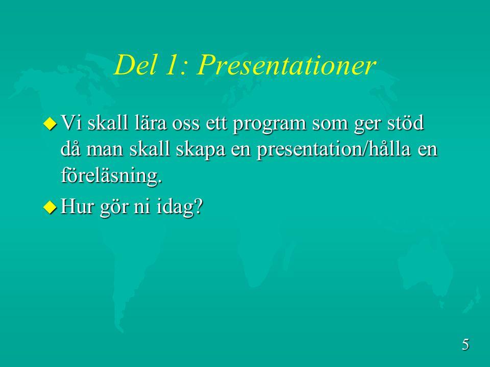 Del 1: Presentationer Vi skall lära oss ett program som ger stöd då man skall skapa en presentation/hålla en föreläsning.