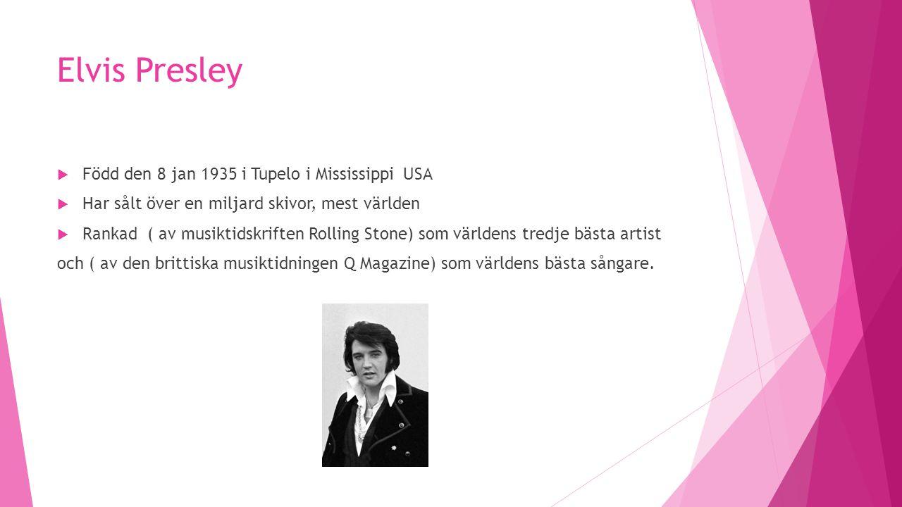 Elvis Presley Född den 8 jan 1935 i Tupelo i Mississippi USA