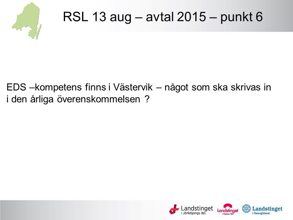 RSL 13 aug – avtal 2015 – punkt 6 EDS –kompetens finns i Västervik – något som ska skrivas in i den årliga överenskommelsen