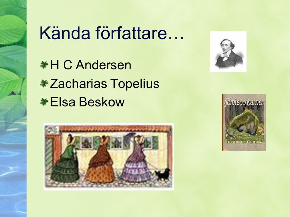 Kända författare… H C Andersen Zacharias Topelius Elsa Beskow