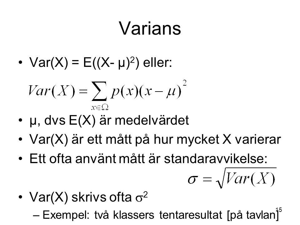 Varians Var(X) = E((X- µ)2) eller: µ, dvs E(X) är medelvärdet