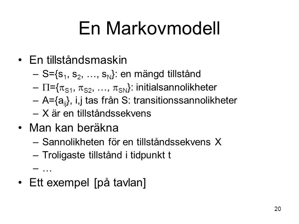 En Markovmodell En tillståndsmaskin Man kan beräkna