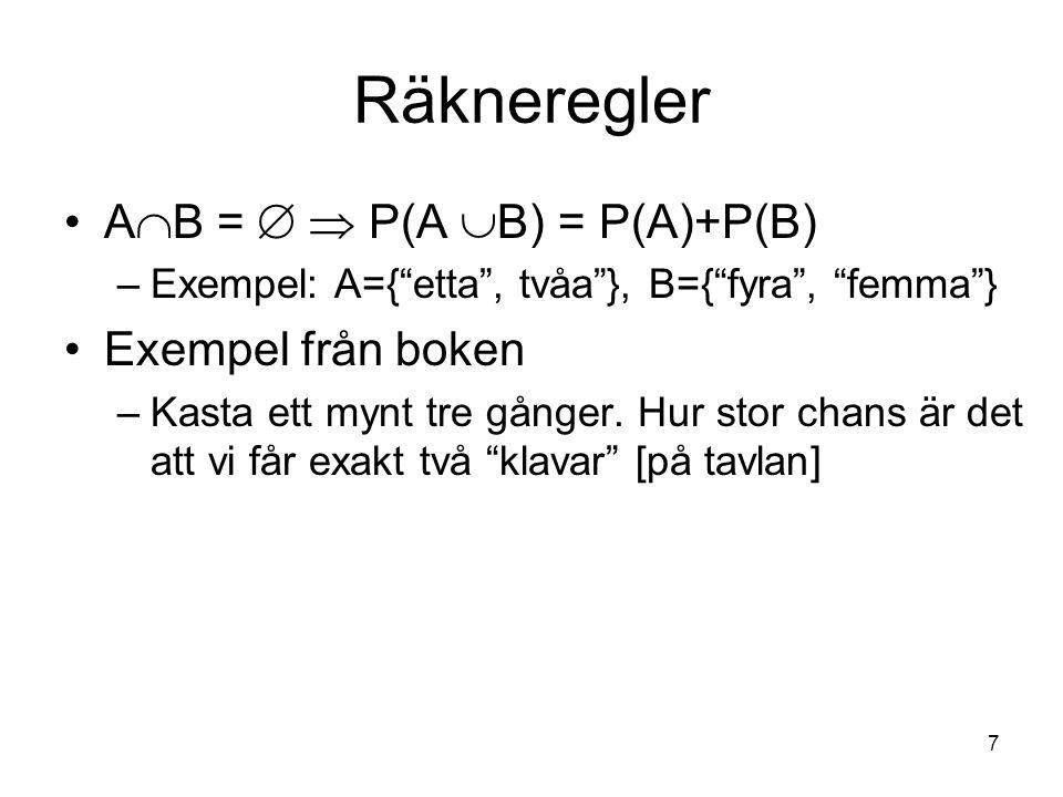 Räkneregler AB =   P(A B) = P(A)+P(B) Exempel från boken