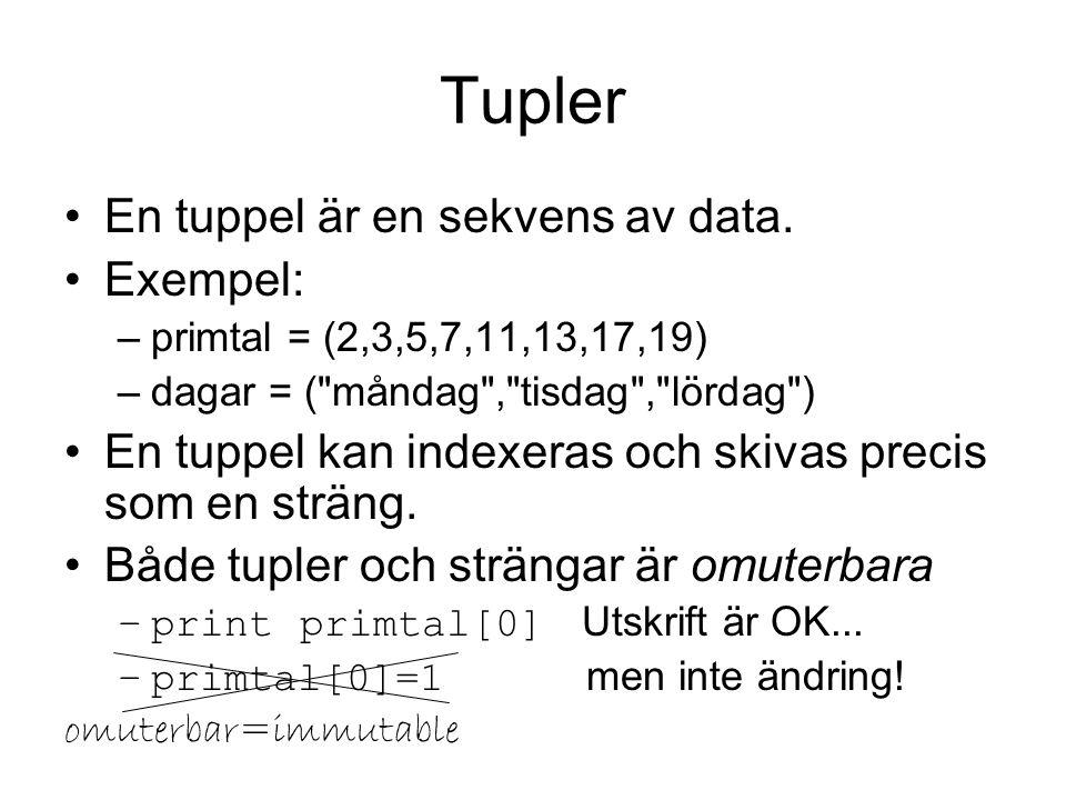 Tupler En tuppel är en sekvens av data. Exempel: