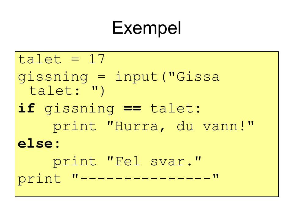 Exempel talet = 17 gissning = input( Gissa talet: )