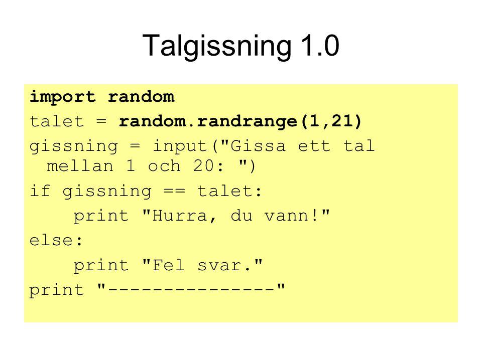 Talgissning 1.0 import random talet = random.randrange(1,21)
