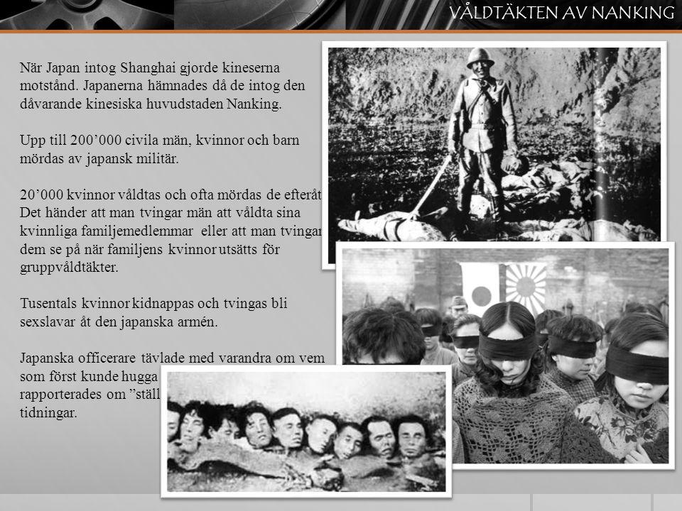 VÅLDTÄKTEN AV NANKING När Japan intog Shanghai gjorde kineserna motstånd. Japanerna hämnades då de intog den dåvarande kinesiska huvudstaden Nanking.