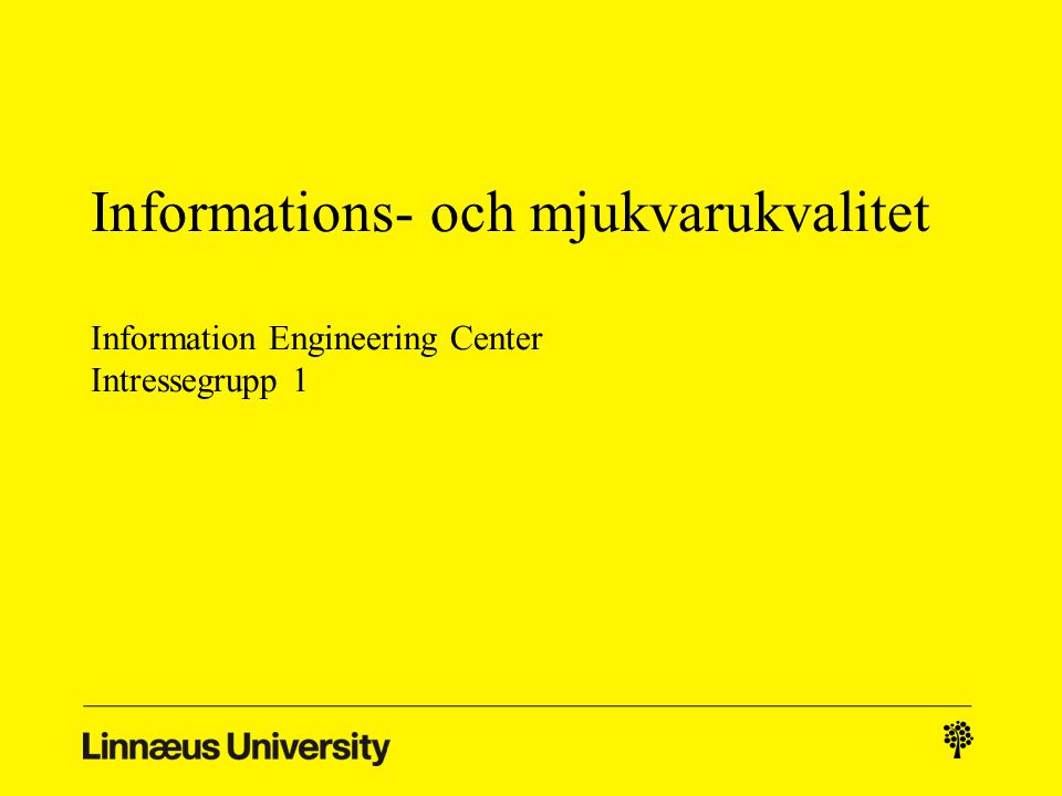 Informations- och mjukvarukvalitet Information Engineering Center Intressegrupp 1