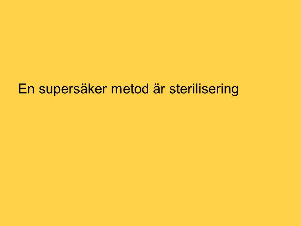 En supersäker metod är sterilisering