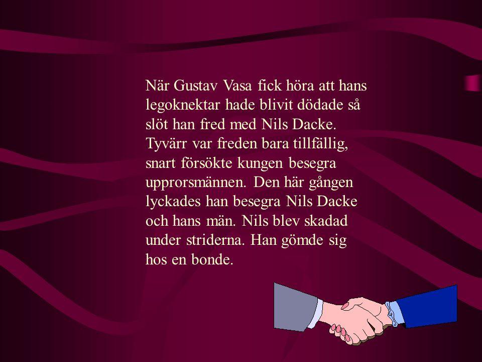 När Gustav Vasa fick höra att hans legoknektar hade blivit dödade så slöt han fred med Nils Dacke.