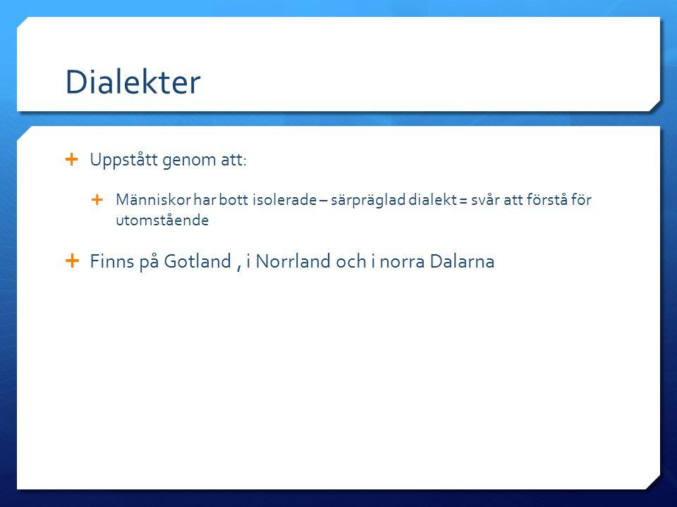 Dialekter Finns på Gotland , i Norrland och i norra Dalarna
