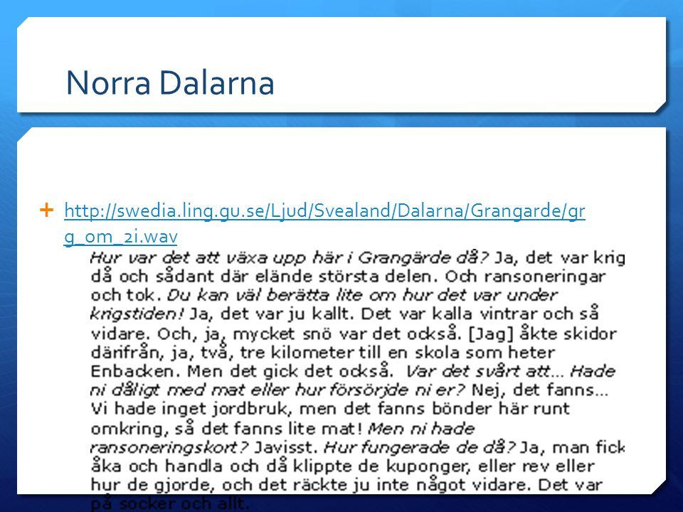 Norra Dalarna http://swedia.ling.gu.se/Ljud/Svealand/Dalarna/Grangarde/gr g_om_2i.wav