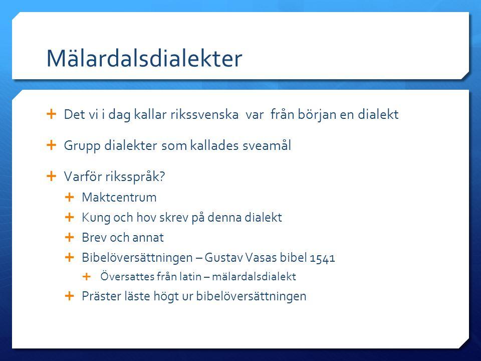 Mälardalsdialekter Det vi i dag kallar rikssvenska var från början en dialekt. Grupp dialekter som kallades sveamål.