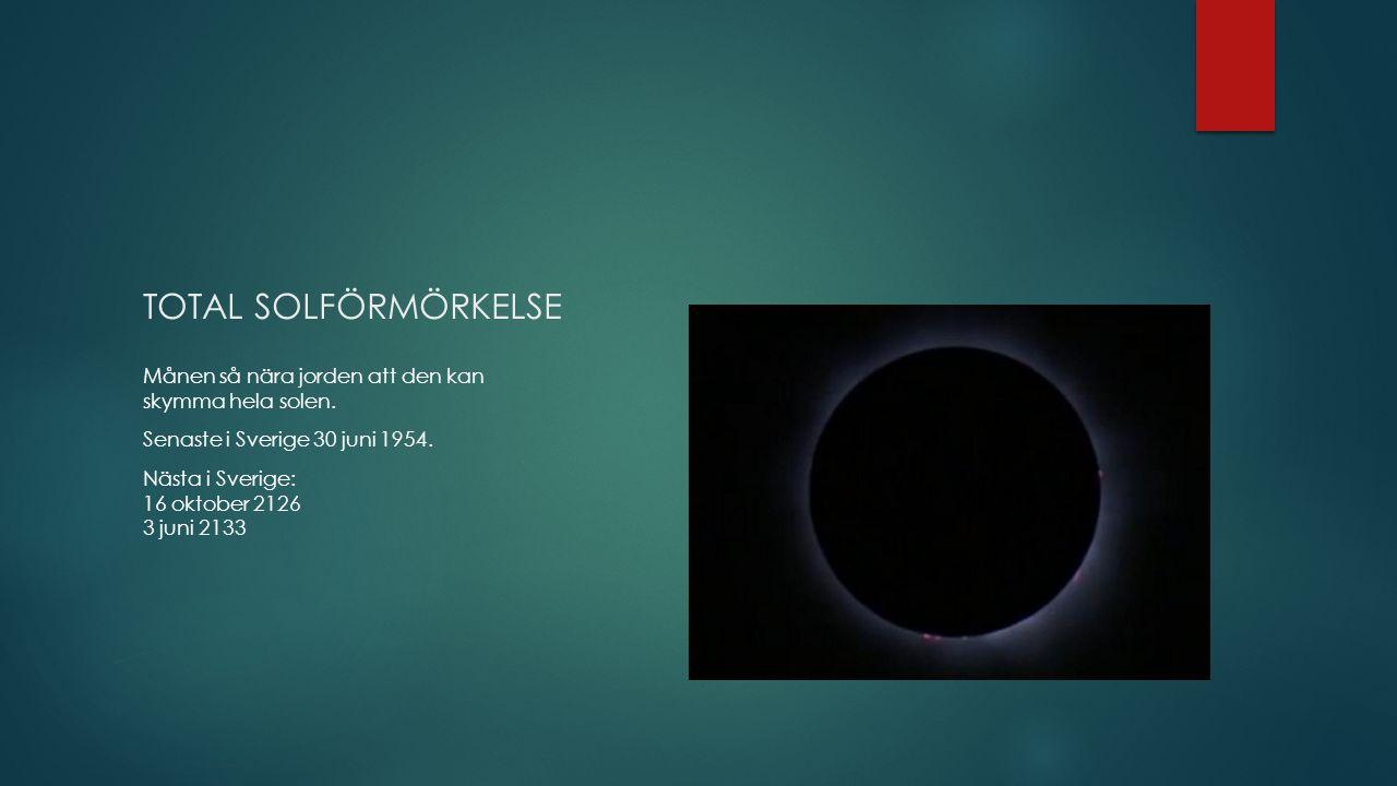 TOTAL SOLFÖRMÖRKELSE Månen så nära jorden att den kan skymma hela solen. Senaste i Sverige 30 juni 1954.