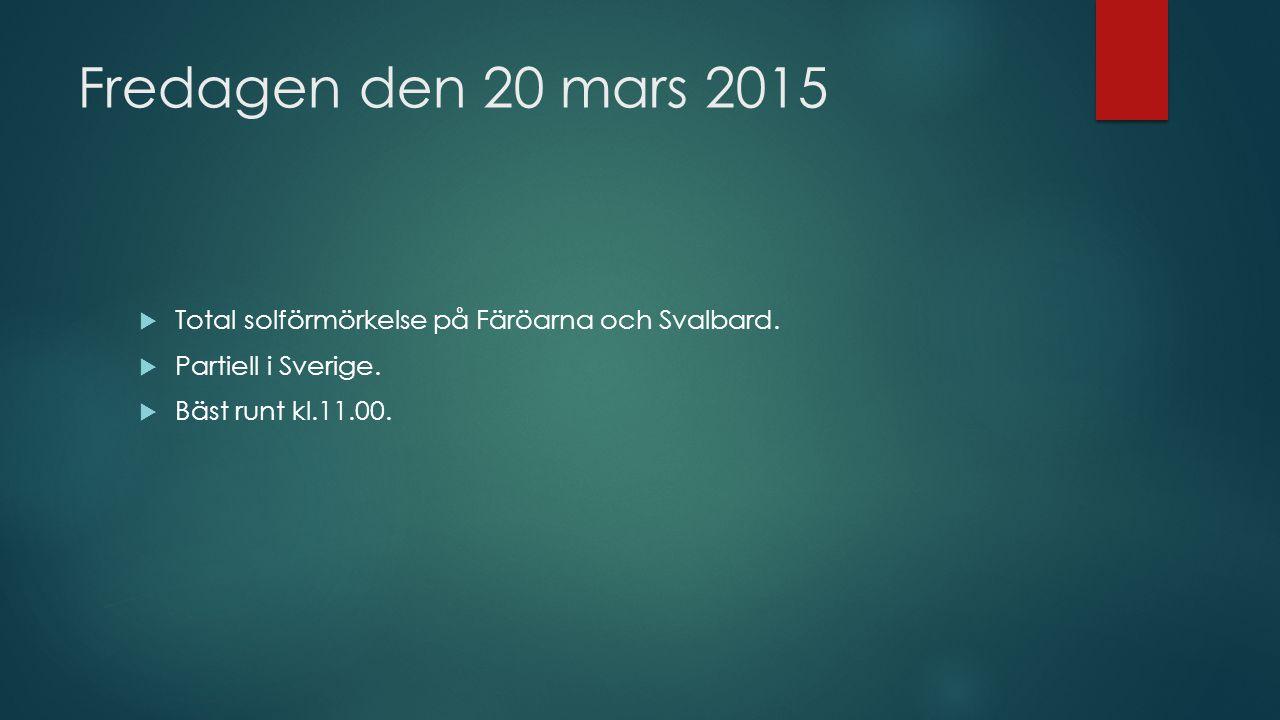 Fredagen den 20 mars 2015 Total solförmörkelse på Färöarna och Svalbard.