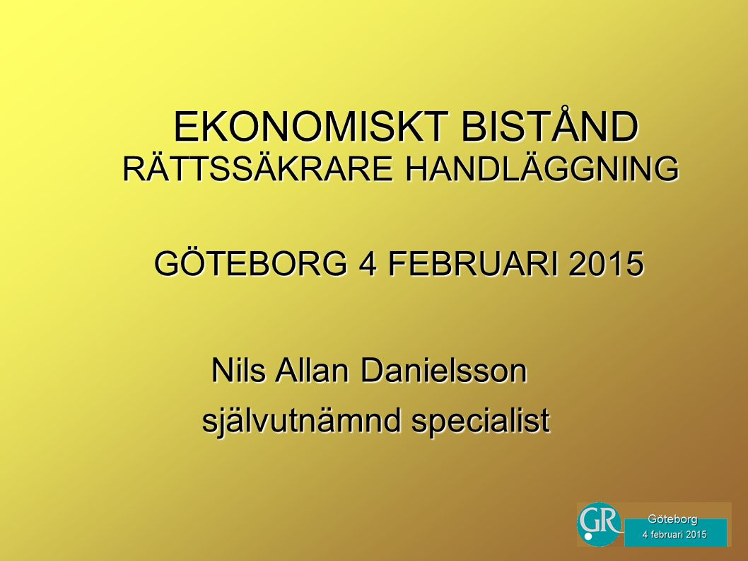 EKONOMISKT BISTÅND RÄTTSSÄKRARE HANDLÄGGNING GÖTEBORG 4 FEBRUARI 2015