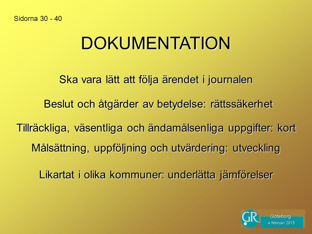 DOKUMENTATION Ska vara lätt att följa ärendet i journalen