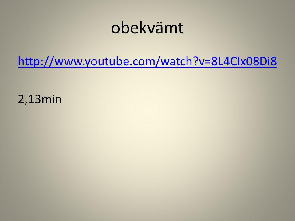 obekvämt http://www.youtube.com/watch v=8L4CIx08Di8 2,13min