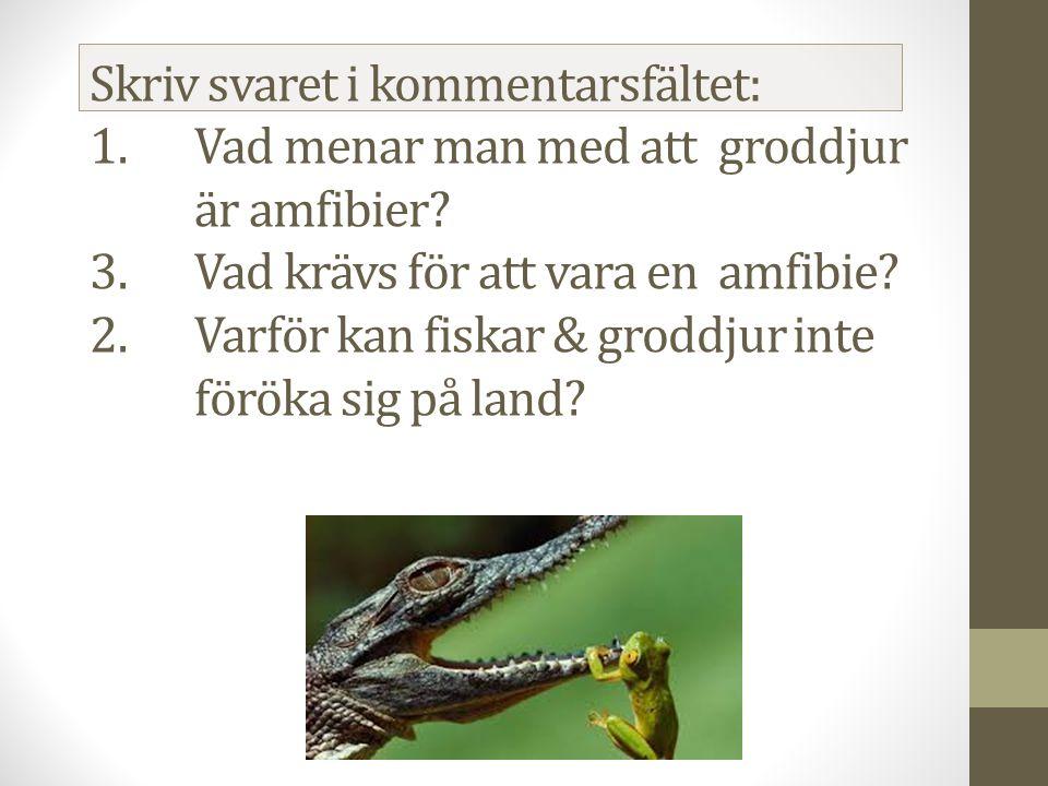 Skriv svaret i kommentarsfältet: 1. Vad menar man med att. groddjur