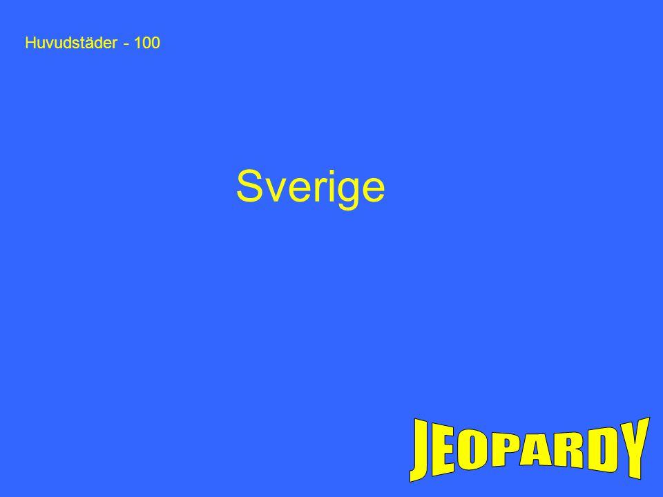Huvudstäder - 100 Sverige JEOPARDY