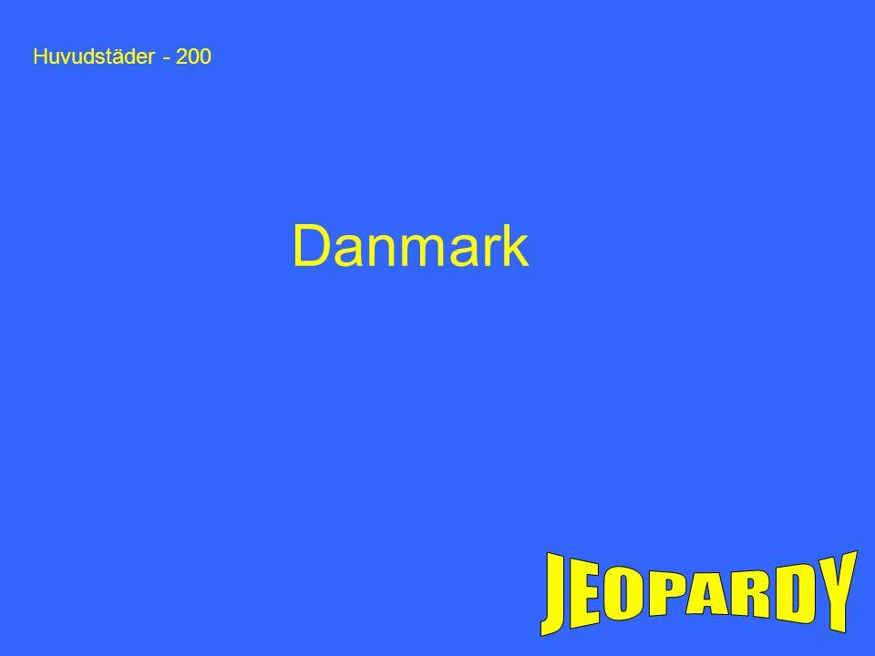Huvudstäder - 200 Danmark JEOPARDY