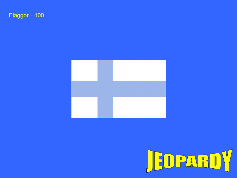 Flaggor - 100 JEOPARDY