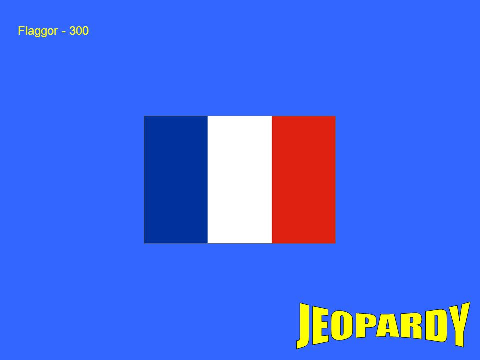 Flaggor - 300 JEOPARDY