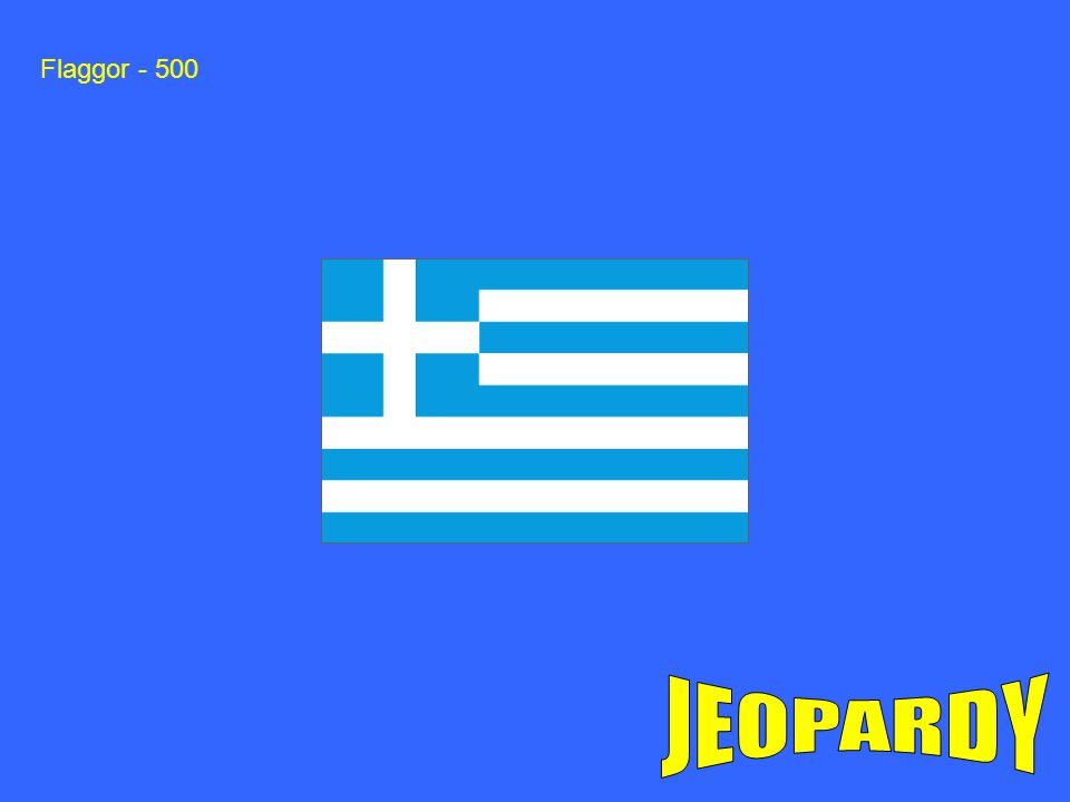 Flaggor - 500 JEOPARDY