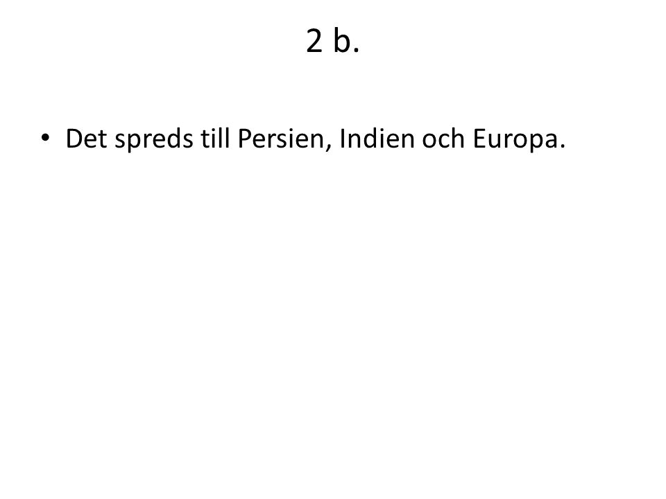 2 b. Det spreds till Persien, Indien och Europa.